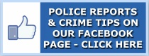 Click here to read Police Reports and Crime Tips on our Facebook page.